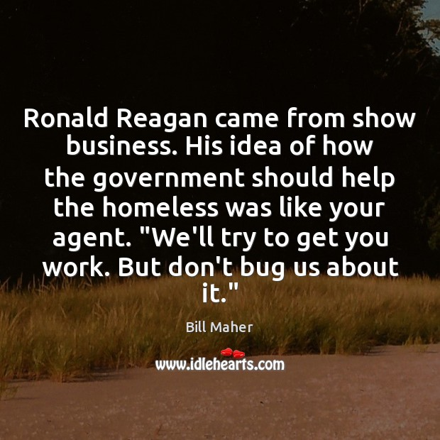 Ronald Reagan came from show business. His idea of how the government Image