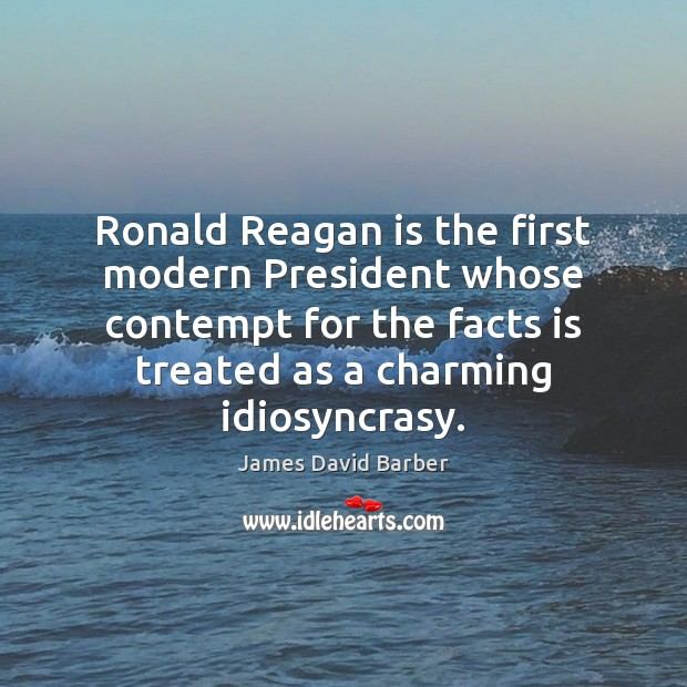 Ronald Reagan is the first modern President whose contempt for the facts Image