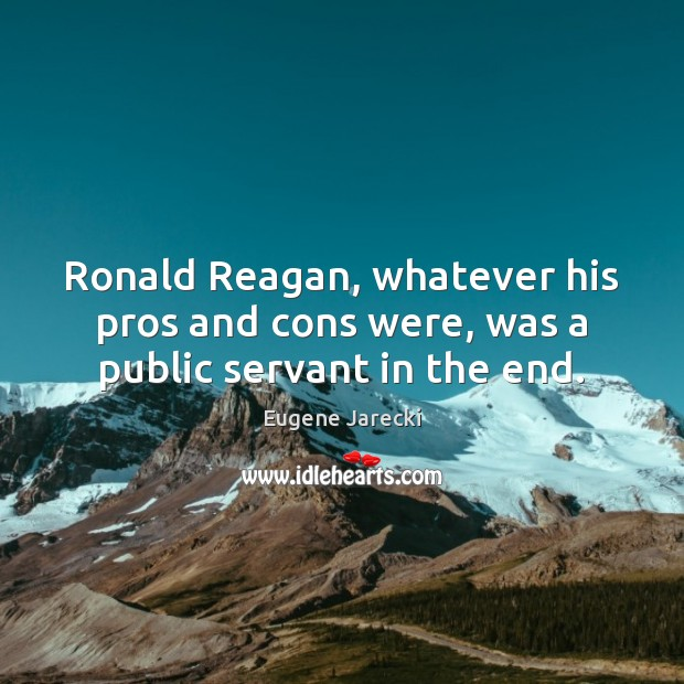 Ronald Reagan, whatever his pros and cons were, was a public servant in the end. Image