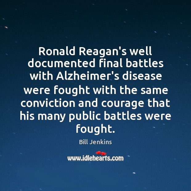 Image, Ronald Reagan's well documented final battles with Alzheimer's disease were fought with
