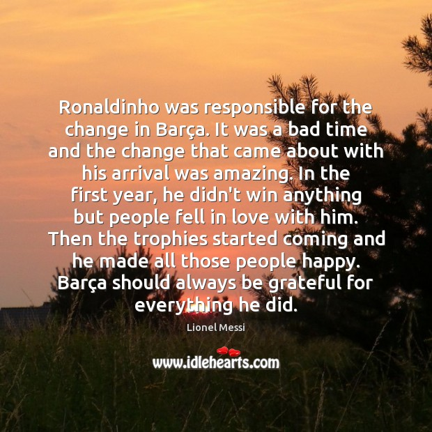 Ronaldinho was responsible for the change in Barça. It was a Be Grateful Quotes Image
