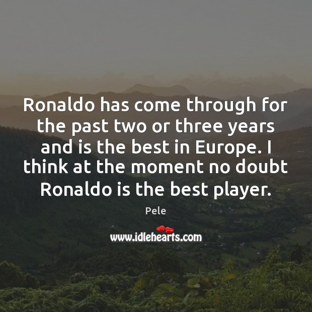 Ronaldo has come through for the past two or three years and Image