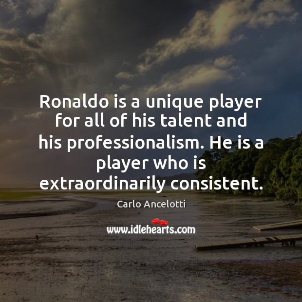 Image, Ronaldo is a unique player for all of his talent and his