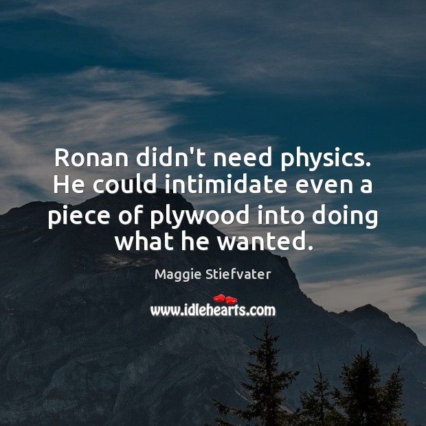 Image, Ronan didn't need physics. He could intimidate even a piece of plywood