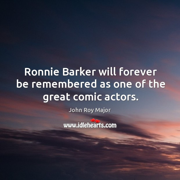Ronnie barker will forever be remembered as one of the great comic actors. Image