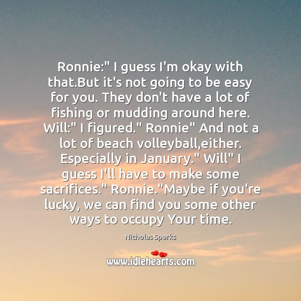 """Image, Ronnie:"""" I guess I'm okay with that.But it's not going to"""