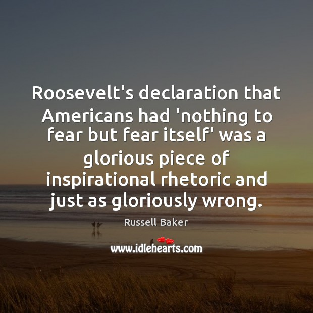 Roosevelt's declaration that Americans had 'nothing to fear but fear itself' was Image