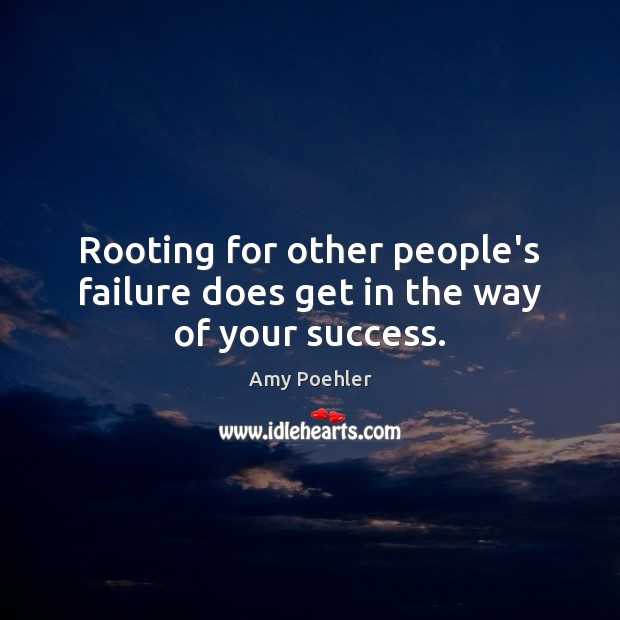 Rooting for other people's failure does get in the way of your success. Image
