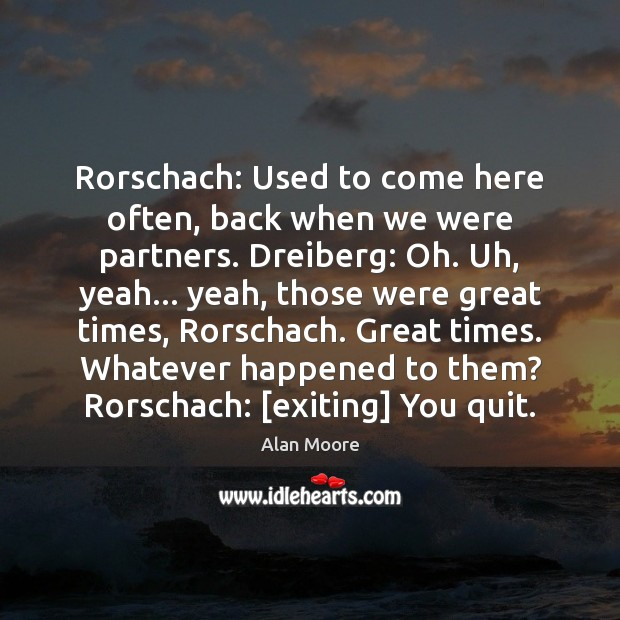 Rorschach: Used to come here often, back when we were partners. Dreiberg: Alan Moore Picture Quote