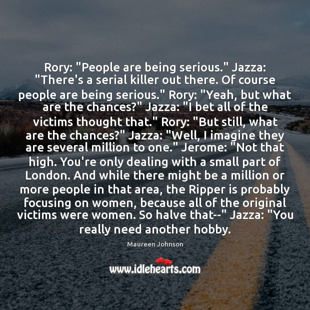 "Image, Rory: ""People are being serious."" Jazza: ""There's a serial killer out there."