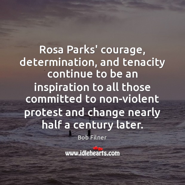 Image, Rosa Parks' courage, determination, and tenacity continue to be an inspiration to