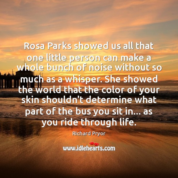 Rosa Parks showed us all that one little person can make a Richard Pryor Picture Quote