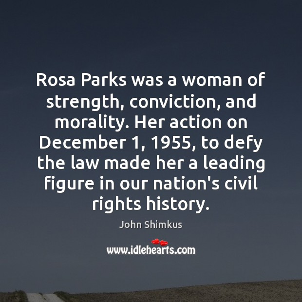 Rosa Parks was a woman of strength, conviction, and morality. Her action Image