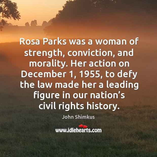 Rosa parks was a woman of strength, conviction, and morality. Her action on december 1, 1955, to defy Image
