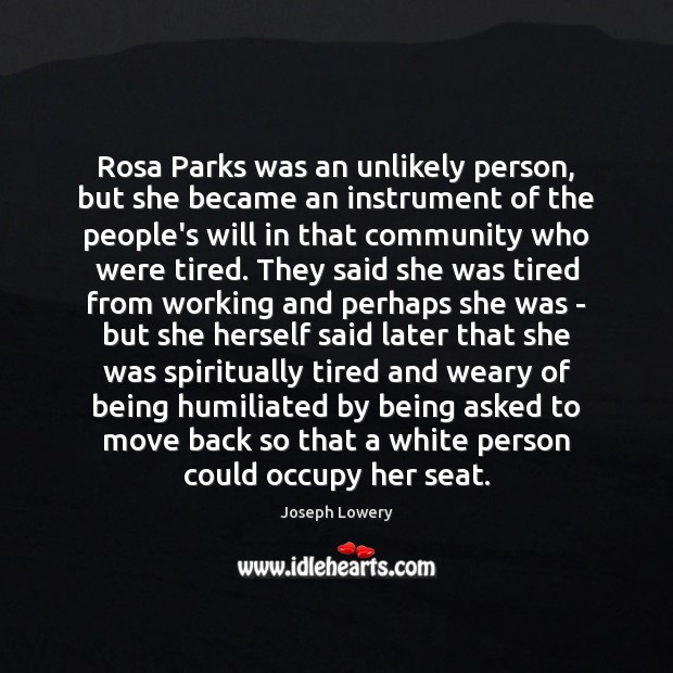 Rosa Parks was an unlikely person, but she became an instrument of Image