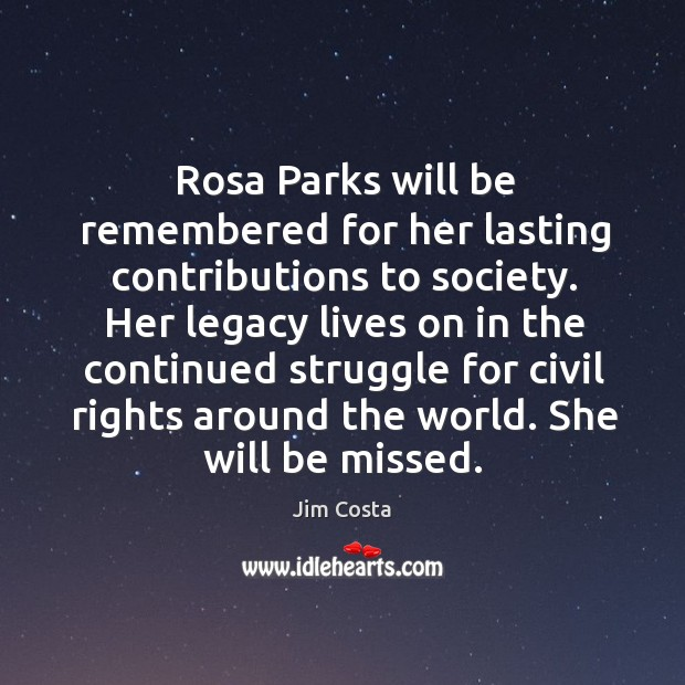 Rosa parks will be remembered for her lasting contributions to society. Image
