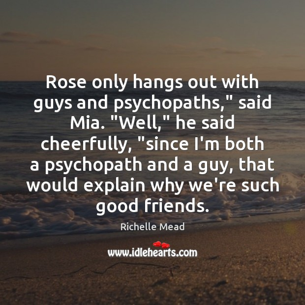 """Rose only hangs out with guys and psychopaths,"""" said Mia. """"Well,"""" he Image"""