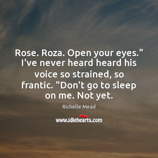 "Image, Rose. Roza. Open your eyes."" I've never heard heard his voice so"