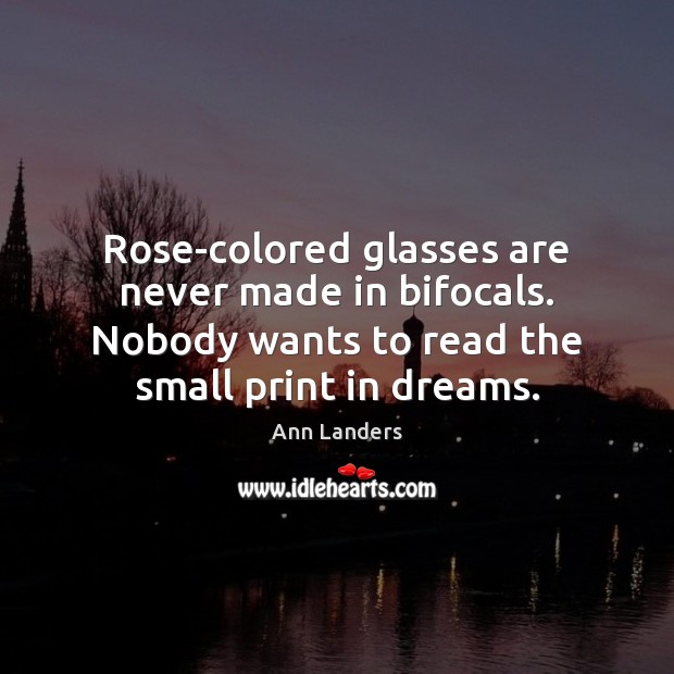 Rose-colored glasses are never made in bifocals. Nobody wants to read the Ann Landers Picture Quote