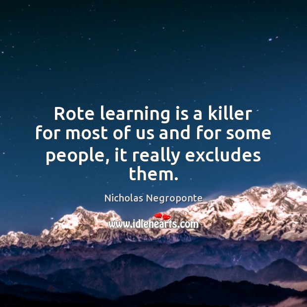 Rote learning is a killer for most of us and for some people, it really excludes them. Image