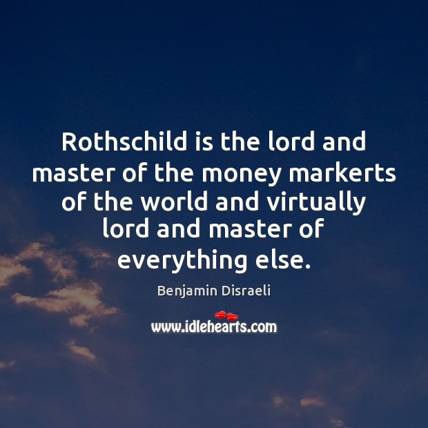 Rothschild is the lord and master of the money markerts of the Image