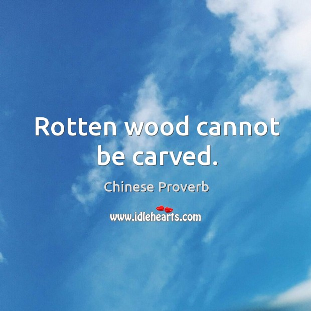 Rotten wood cannot be carved. Image