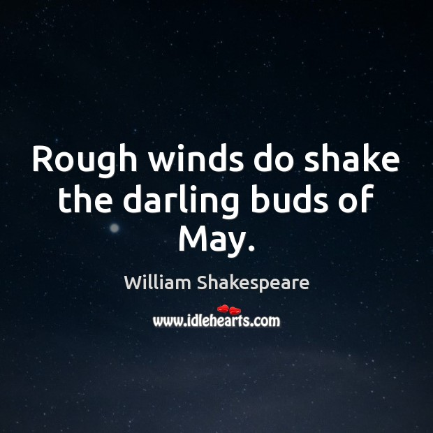Rough winds do shake the darling buds of May. Image