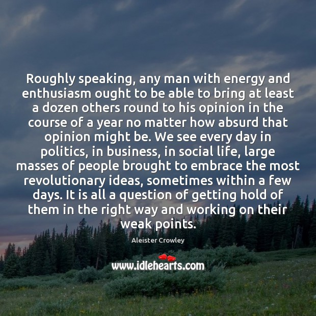 Roughly speaking, any man with energy and enthusiasm ought to be able Image