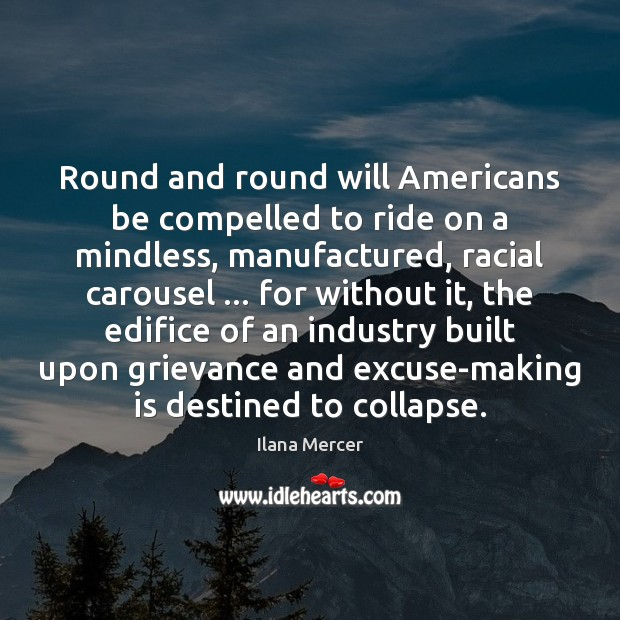 Round and round will Americans be compelled to ride on a mindless, Ilana Mercer Picture Quote