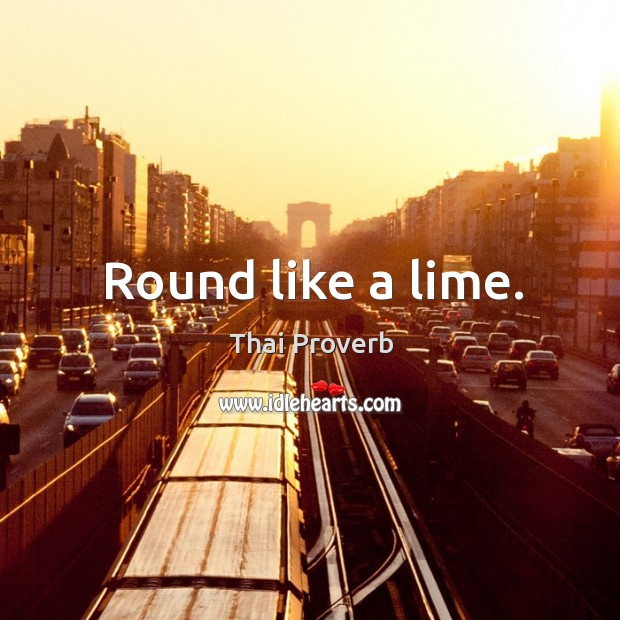 Round like a lime. Thai Proverbs Image