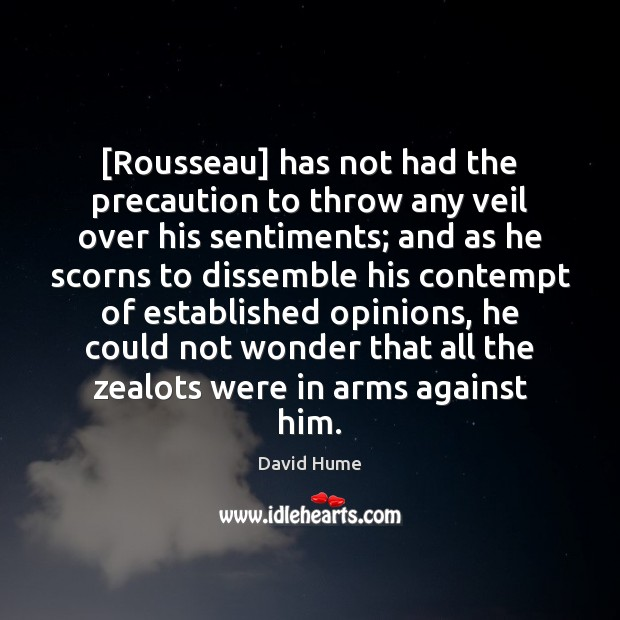 [Rousseau] has not had the precaution to throw any veil over his David Hume Picture Quote
