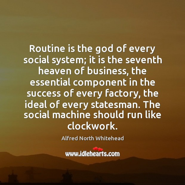 Routine is the God of every social system; it is the seventh Image