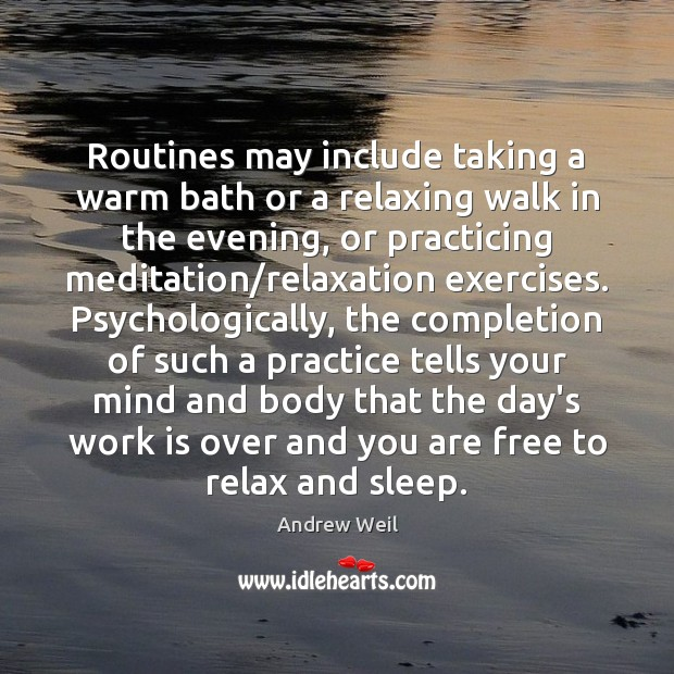 Routines may include taking a warm bath or a relaxing walk in Andrew Weil Picture Quote