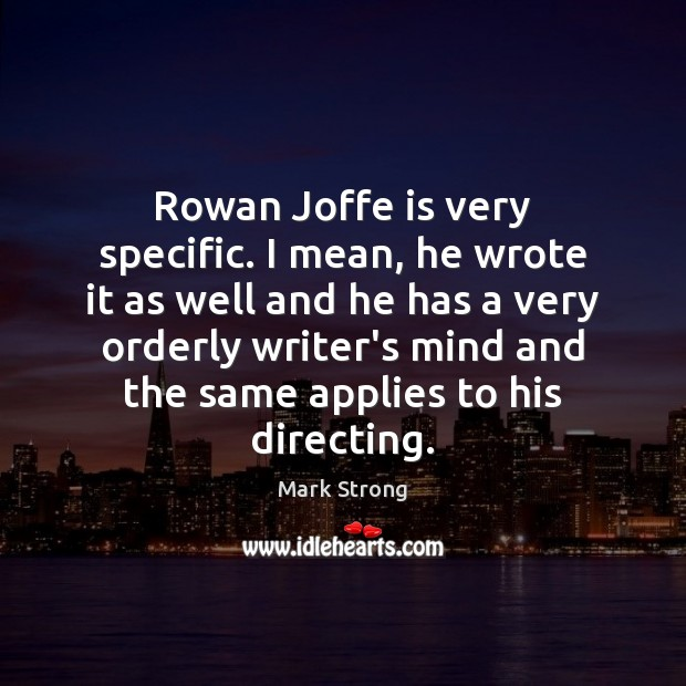 Rowan Joffe is very specific. I mean, he wrote it as well Image