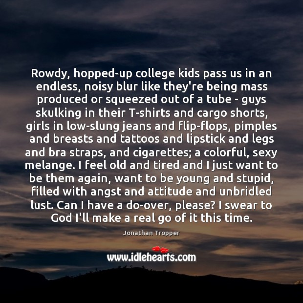 Rowdy, hopped-up college kids pass us in an endless, noisy blur like Image