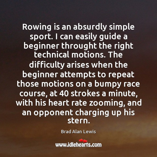 Image, Rowing is an absurdly simple sport. I can easily guide a beginner