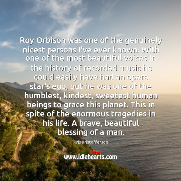 Image, Roy Orbison was one of the genuinely nicest persons I've ever known.