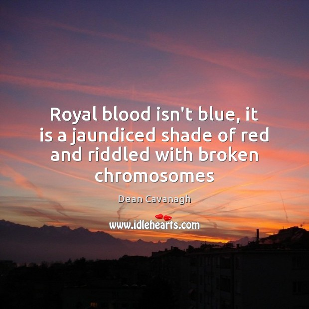 Royal blood isn't blue, it is a jaundiced shade of red and riddled with broken chromosomes Image