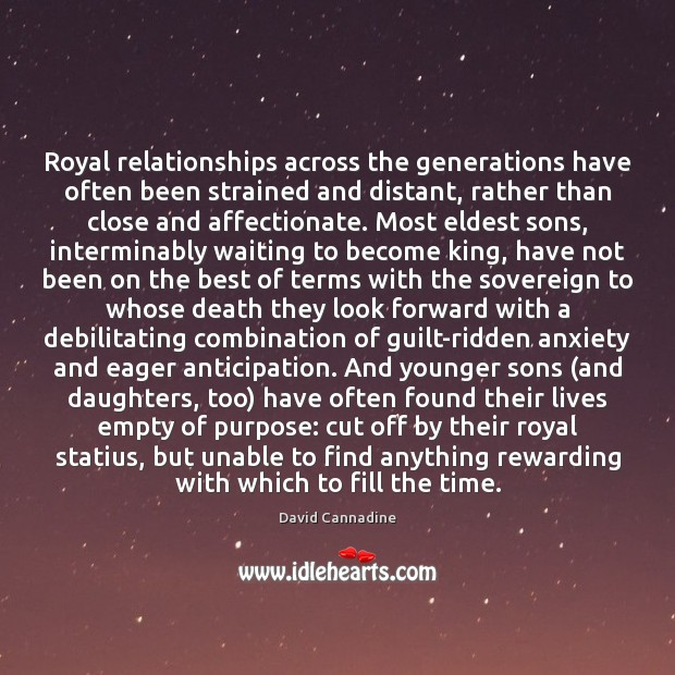Royal relationships across the generations have often been strained and distant, rather Guilt Quotes Image
