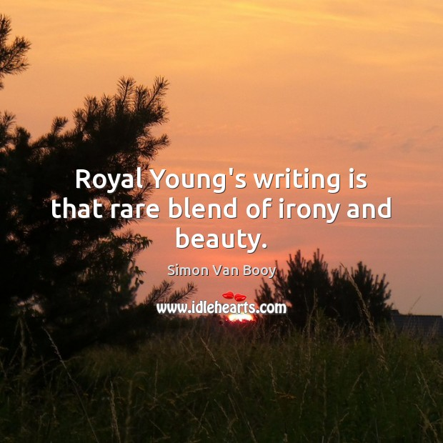 Royal Young's writing is that rare blend of irony and beauty. Writing Quotes Image