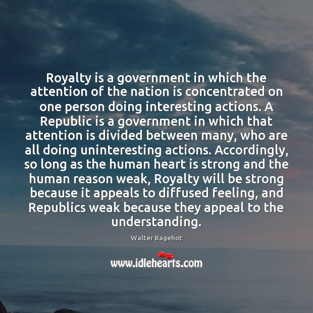 Royalty is a government in which the attention of the nation is Strong Quotes Image