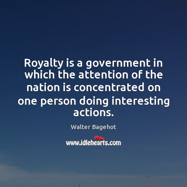 Image, Royalty is a government in which the attention of the nation is