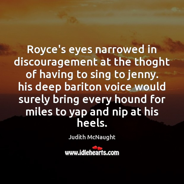 Royce's eyes narrowed in discouragement at the thoght of having to sing Judith McNaught Picture Quote