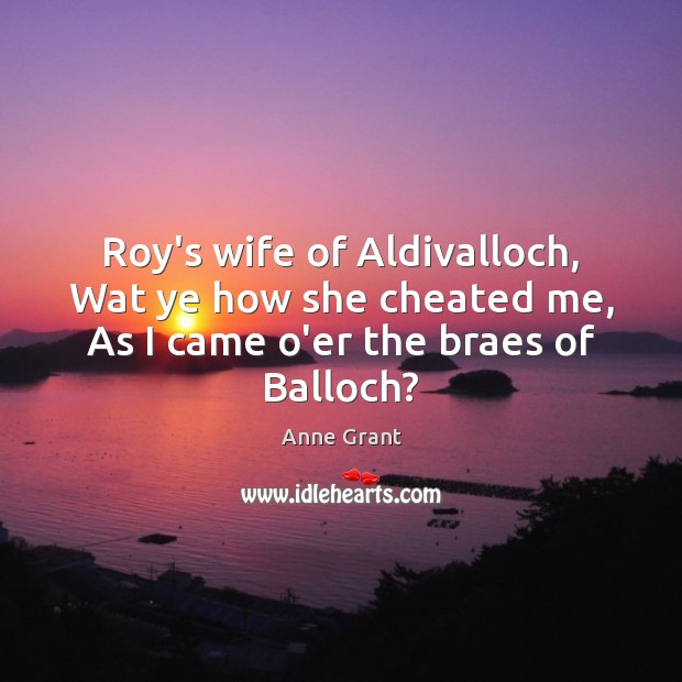 Roy's wife of Aldivalloch, Wat ye how she cheated me, As I came o'er the braes of Balloch? Image