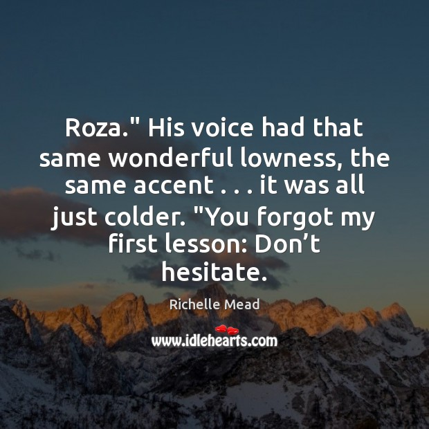 """Image about Roza."""" His voice had that same wonderful lowness, the same accent . . . it"""