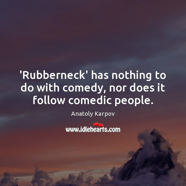 'Rubberneck' has nothing to do with comedy, nor does it follow comedic people. Image