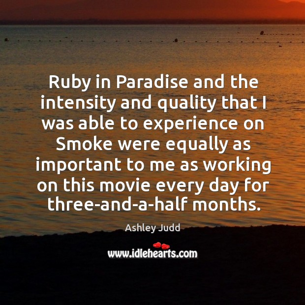 Ruby in paradise and the intensity and quality that I was able to experience on smoke Image
