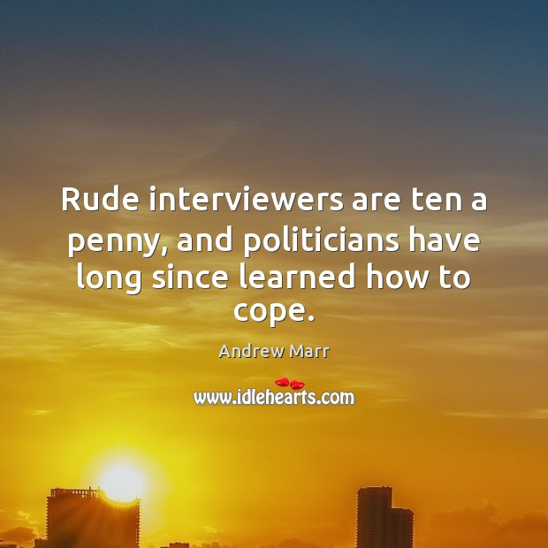 Rude interviewers are ten a penny, and politicians have long since learned how to cope. Image