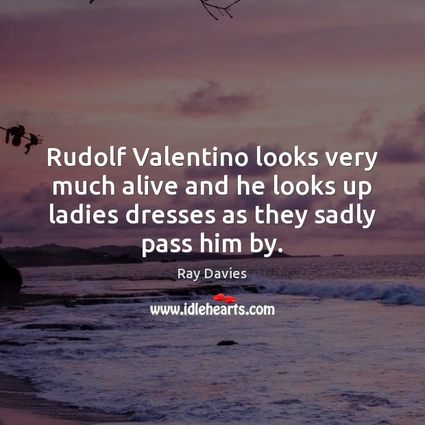 Image, Rudolf Valentino looks very much alive and he looks up ladies dresses