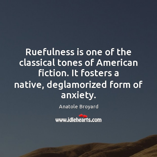 Ruefulness is one of the classical tones of American fiction. It fosters Image